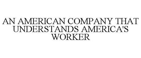 AN AMERICAN COMPANY THAT UNDERSTANDS AMERICA'S WORKER