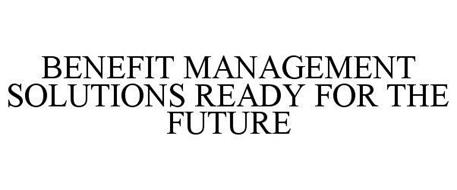 BENEFIT MANAGEMENT SOLUTIONS READY FOR THE FUTURE