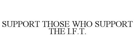 SUPPORT THOSE WHO SUPPORT THE I.F.T.