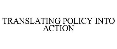 TRANSLATING POLICY INTO ACTION