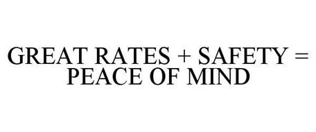 GREAT RATES + SAFETY = PEACE OF MIND