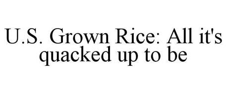 U.S. GROWN RICE: ALL IT'S QUACKED UP TO BE