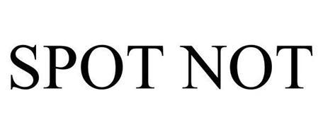 SPOT NOT