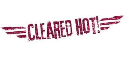 CLEARED HOT!