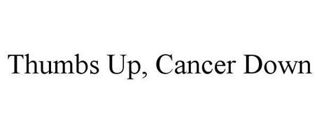 THUMBS UP, CANCER DOWN