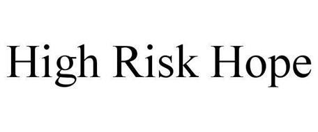 HIGH RISK HOPE