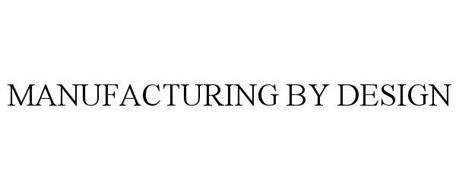 MANUFACTURING BY DESIGN