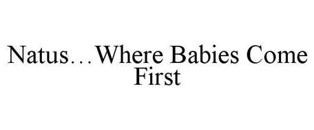 NATUS...WHERE BABIES COME FIRST