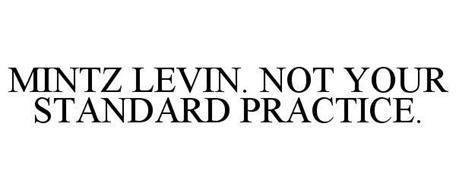 MINTZ LEVIN. NOT YOUR STANDARD PRACTICE.