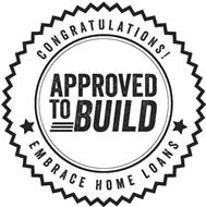 CONGRATULATIONS! APPROVED TO BUILD EMBRACE HOME LOANS