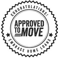 CONGRATULATIONS! APPROVED TO MOVE EMBRACE HOME LOANS