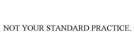 NOT YOUR STANDARD PRACTICE.