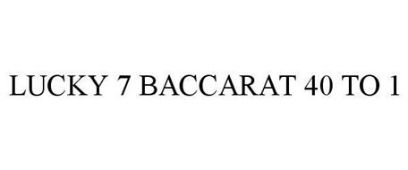 LUCKY 7 BACCARAT 40 TO 1
