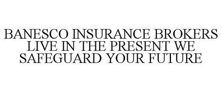 BANESCO INSURANCE BROKERS LIVE IN THE PRESENT WE SAFEGUARD YOUR FUTURE
