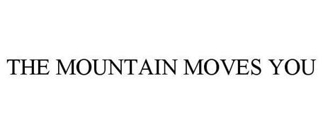 THE MOUNTAIN MOVES YOU