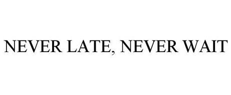NEVER LATE, NEVER WAIT
