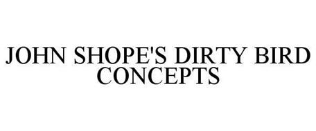 JOHN SHOPE'S DIRTY BIRD CONCEPTS