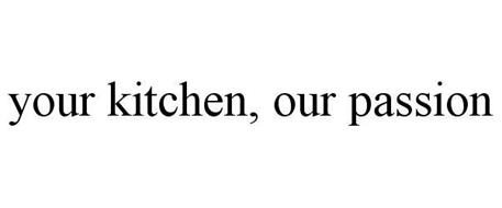 YOUR KITCHEN, OUR PASSION