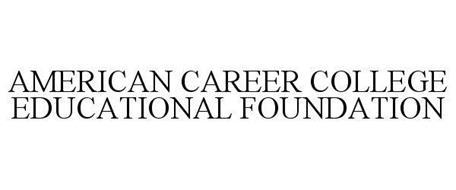 AMERICAN CAREER COLLEGE EDUCATIONAL FOUNDATION