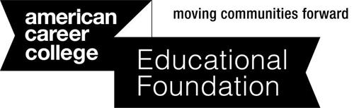 AMERICAN CAREER COLLEGE EDUCATIONAL FOUNDATION MOVING COMMUNITIES FORWARD