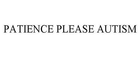 PATIENCE PLEASE AUTISM
