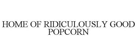 HOME OF RIDICULOUSLY GOOD POPCORN
