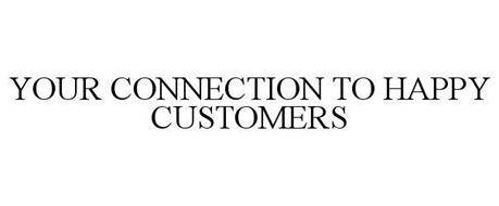 YOUR CONNECTION TO HAPPY CUSTOMERS