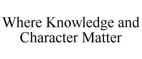 WHERE KNOWLEDGE AND CHARACTER MATTER