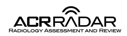 ACR RADAR RADIOLOGY ASSESSMENT AND REVIEW