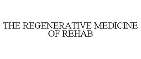 THE REGENERATIVE MEDICINE OF REHAB