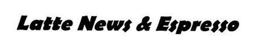 LATTE NEWS & ESPRESSO