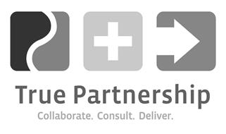 TRUE PARTNERSHIP COLLABORATE. CONSULT. DELIVER.