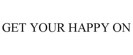 GET YOUR HAPPY ON