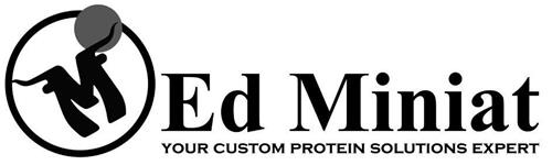 M ED MINIAT YOUR CUSTOM PROTEIN SOLUTIONS EXPERT