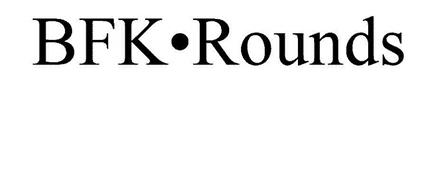 BFK ROUNDS