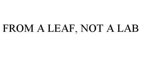 FROM A LEAF, NOT A LAB