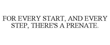 FOR EVERY START, AND EVERY STEP, THERE'S A PRENATE.