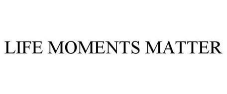 LIFE MOMENTS MATTER