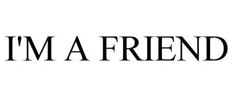 I'M A FRIEND