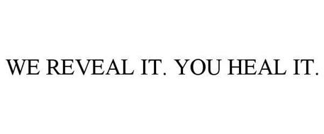 WE REVEAL IT. YOU HEAL IT.