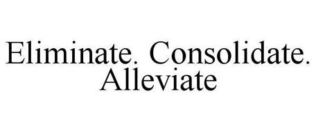 ELIMINATE. CONSOLIDATE. ALLEVIATE