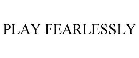 PLAY FEARLESSLY