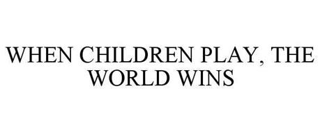 WHEN CHILDREN PLAY, THE WORLD WINS