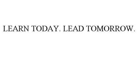 LEARN TODAY. LEAD TOMORROW.
