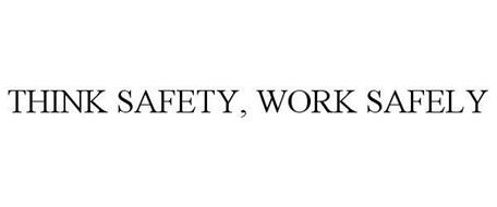 THINK SAFETY, WORK SAFELY