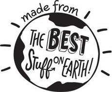 MADE FROM THE BEST STUFF ON EARTH!