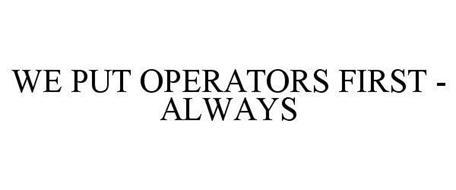 WE PUT OPERATORS FIRST - ALWAYS