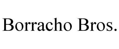 BORRACHO BROS.