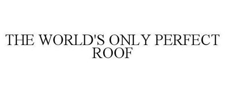 THE WORLD'S ONLY PERFECT ROOF