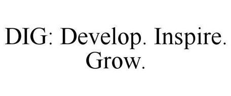 DIG: DEVELOP. INSPIRE. GROW.